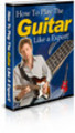 Learn Guitar Fast : How To Play The Guitar Like An Expert